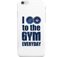 I GO to the GYM everyday, Pokémon GO Collection iPhone Case/Skin