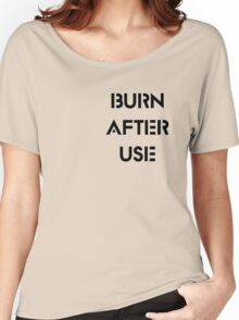 Burn After Use Women's Relaxed Fit T-Shirt