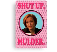 Scully: Shut up, Mulder. Canvas Print