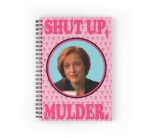Scully: Shut up, Mulder. Spiral Notebook