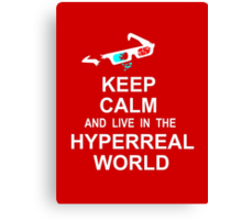 Keep calm and live in the hyperreal world Canvas Print