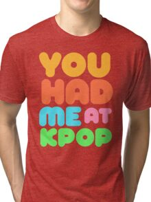 You Had Me At Kpop Tri-blend T-Shirt