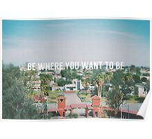 Be where you want to be Poster