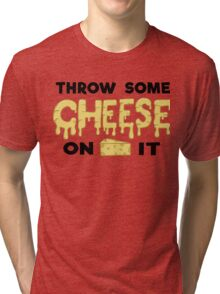 Throw Some Cheese On It Tri-blend T-Shirt