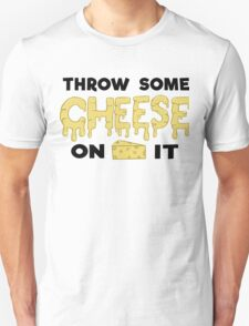 Throw Some Cheese On It Unisex T-Shirt