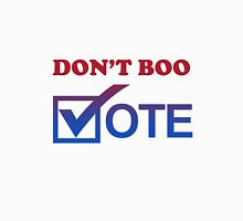 """Don't Boo. Vote."" Unisex T-Shirt"