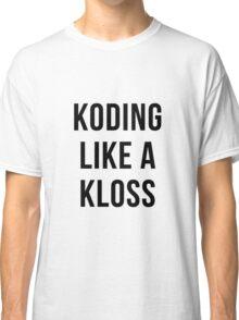 Koding Like a Kloss Classic T-Shirt