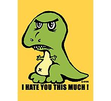 Funny T-rex. I hate you this much! Photographic Print