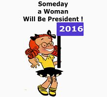 Someday a Woman Will Be President Shirt ! Unisex T-Shirt