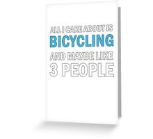 All I Care About is Bicycling & Maybe Like 3 People Greeting Card
