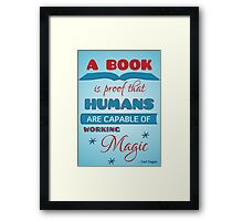 A book is proof that humans are capable of working magic Framed Print