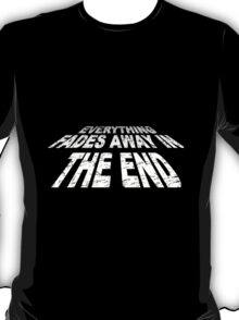 Everything fades away in the end T-Shirt