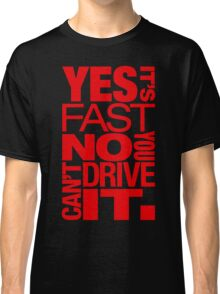 Yes it's fast No you can't drive it (1) Classic T-Shirt