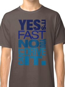 Yes it's fast No you can't drive it (3) Classic T-Shirt