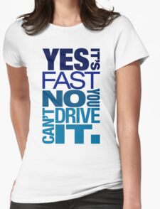 Yes it's fast No you can't drive it (3) Womens Fitted T-Shirt
