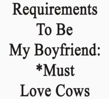 Requirements To Be My Boyfriend: *Must Love Cows  by supernova23