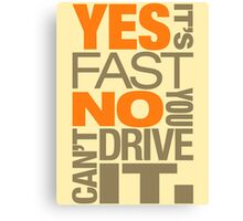 Yes it's fast No you can't drive it (4) Canvas Print