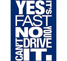 Yes it's fast No you can't drive it (5) Photographic Print