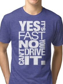 Yes it's fast No you can't drive it (5) Tri-blend T-Shirt