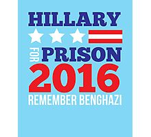 Hillary For Prison 2016 Remember Benghazi funny t-shirt Photographic Print