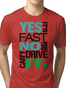 Yes it's fast No you can't drive it (6) Tri-blend T-Shirt