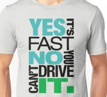 Yes it's fast No you can't drive it (6) Unisex T-Shirt