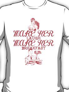Make Her Laugh Make Her Breakfast T-Shirt