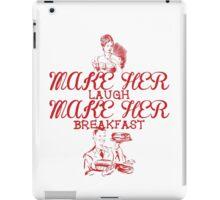 Make Her Laugh Make Her Breakfast iPad Case/Skin
