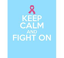 Keep Calm and Fight On against breast cancer funny t-shirt Photographic Print