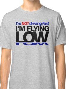 I'm not driving fast – I'm flying low (1) Classic T-Shirt