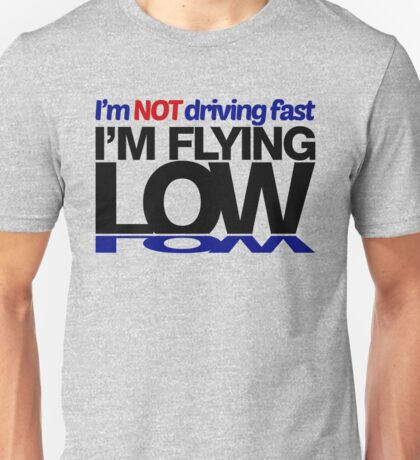 I'm not driving fast – I'm flying low (1) Unisex T-Shirt