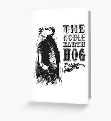 The Noble Earth Hog Greeting Card