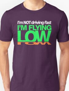I'm not driving fast – I'm flying low (2) Unisex T-Shirt