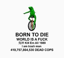 BORN TO DIE / WORLD IS A dat boi Unisex T-Shirt