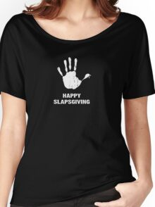 Happy Slapsgiving Women's Relaxed Fit T-Shirt