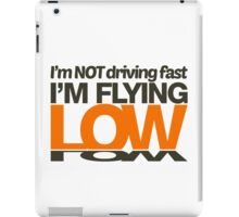 I'm not driving fast – I'm flying low (3) iPad Case/Skin