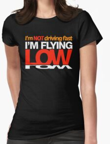 I'm not driving fast – I'm flying low (4) Womens Fitted T-Shirt