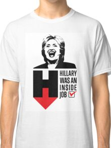 Hillary Clinton Was An Inside Job Classic T-Shirt