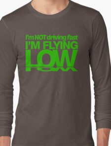 I'm not driving fast – I'm flying low (6) Long Sleeve T-Shirt