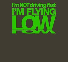 I'm not driving fast – I'm flying low (6) Unisex T-Shirt