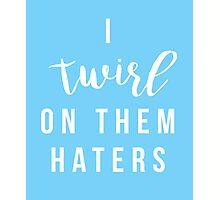 I Twirl On Them Haters Call Becky clever funny t-shirt Photographic Print