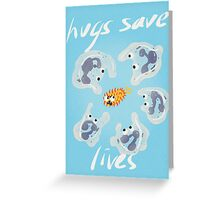 Hugs Save Lives Greeting Card
