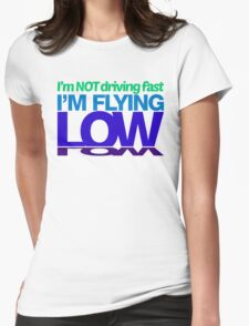 I'm not driving fast – I'm flying low (7) Womens Fitted T-Shirt