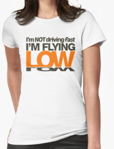 I'm not driving fast – I'm flying low (3) Womens Fitted T-Shirt