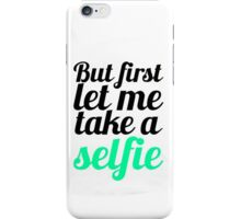 But first Let Me Take Selfie iPhone Case/Skin