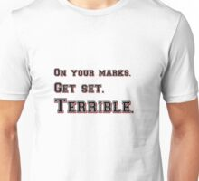 Marks, Set, Terrible Unisex T-Shirt