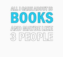 All I Care About is Books And Maybe Like 3 People Unisex T-Shirt