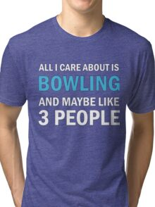 All I Care About is Bowling and Mayble Like 3 People Tri-blend T-Shirt
