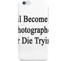 I'll Become A Photographer Or Die Trying  iPhone Case/Skin