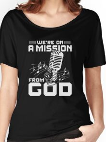 WE'RE ON A MISSION FROM GOD Women's Relaxed Fit T-Shirt